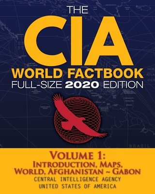 The CIA World Factbook Volume 1 - Full-Size 2020 Edition: Giant Format, 600+ Pages: The #1 Global Reference, Complete & Unabridged - Vol. 1 of 3, Intr Cover Image