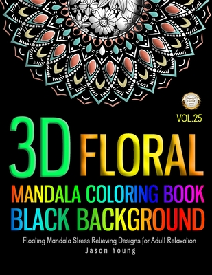 Mandala Coloring Book Black Background 3D Floral: Mandala designs Floating Mandala Stress Relieving Designs For Adult Relaxation - Flower, Floral, Man Cover Image