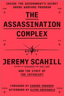 The Assassination Complex: Inside the Government's Secret Drone Warfare Program Cover Image