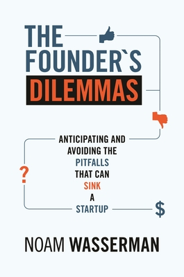 The Founder's Dilemmas: Anticipating and Avoiding the Pitfalls That Can Sink a Startup Cover Image