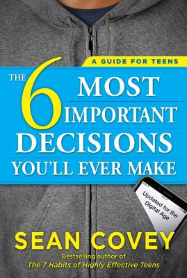 The 6 Most Important Decisions You'll Ever Make: A Guide for Teens: Updated for the Digital Age Cover Image