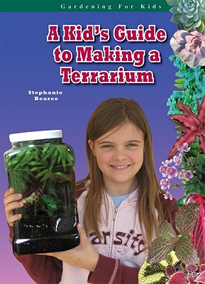 Cover for A Kid's Guide to Making a Terrarium (Gardening for Kids)