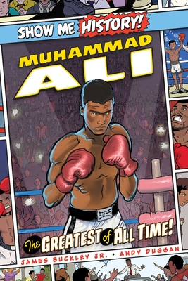 Muhammad Ali: The Greatest of All Time! (Show Me History!) Cover Image