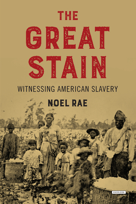 The Great Stain: Witnessing American Slavery Cover Image