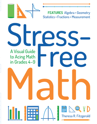 Stress-Free Math: A Visual Guide to Acing Math in Grades 4-9 Cover Image