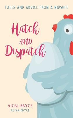 Hatch and Dispatch: Tales and Advice From a Midwife Cover Image