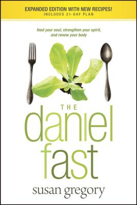 The Daniel Fast: Feed Your Soul, Strengthen Your Spirit, and Renew Your Body Cover Image