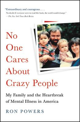 No One Cares About Crazy People: My Family and the Heartbreak of Mental Illness in America Cover Image