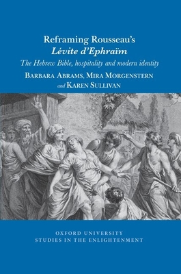 Reframing Rousseau's Lévite d'Ephraïm: The Hebrew Bible, Hospitality, and Modern Identity (Oxford University Studies in the Enlightenment) Cover Image
