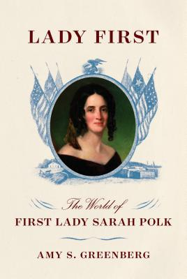 Lady First: The World of First Lady Sarah Polk Cover Image
