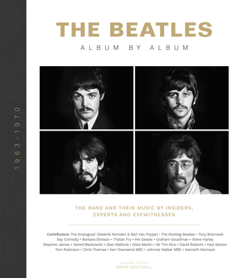 The Beatles: Album by Album: The Band and Their Music by Insiders, Experts & Eyewitnesses Cover Image