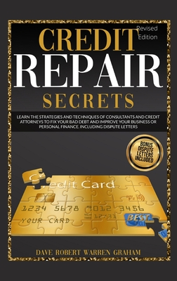 Credit Repair Secrets: Learn the Strategies and Techniques of Consultants and Credit Attorneys to Fix your Bad Debt and Improve your Business Cover Image