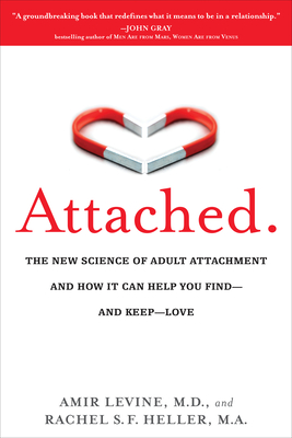 Attached: The New Science of Adult Attachment and How It Can Help You Find--and Keep-- Love Cover Image