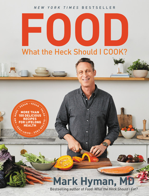Food: What the Heck Should I Cook?: More than 100 Delicious Recipes--Pegan, Vegan, Paleo, Gluten-free, Dairy-free, and More--For Lifelong Health Cover Image