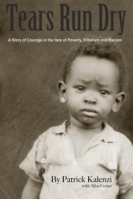 Tears Run Dry: A Story of Courage in the Face of Poverty, Tribalism and Racism Cover Image