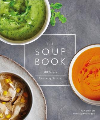 The Soup Book: 200 Recipes, Season by Season Cover Image