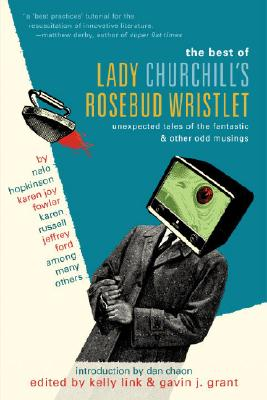 The Best of Lady Churchill's Rosebud Wristlet: Unexpected Tales of the Fantastic & Other Odd Musings Cover Image