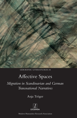 Affective Spaces: Migration in Scandinavian and German Transnational Narratives (Germanic Literatures #24) Cover Image