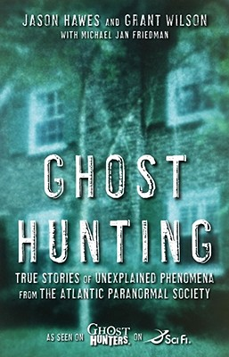 Ghost Hunting: True Stories of Unexplained Phenomena from the Atlantic Paranormal Society Cover Image