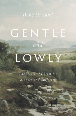 Gentle and Lowly: The Heart of Christ for Sinners and Sufferers Cover Image