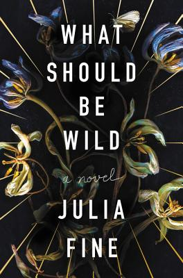 What Should Be Wild: A Novel Cover Image