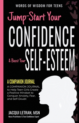 Jump-Start Your Confidence & Boost Your Self-Esteem: A Companion Journal to Help You Use the Power of Your Mind to Be Positive, Happy, and Confident (Words of Wisdom for Teens #6) Cover Image