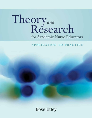 Theory and Research for Academic Nurse Educators: Application to Practice: Application to Practice Cover Image