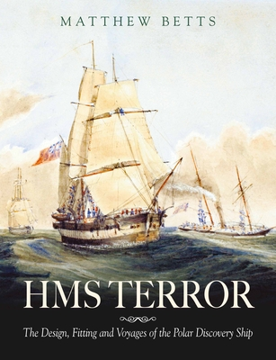 HMS Terror: The Design Fitting and Voyages of a Polar Discovery Ship Cover Image