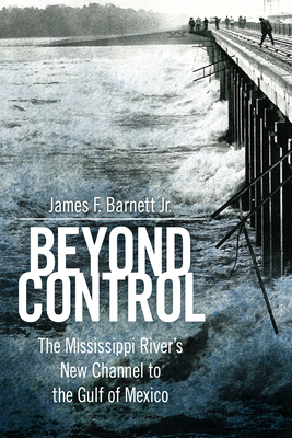 Beyond Control: The Mississippi River's New Channel to the Gulf of Mexico (America's Third Coast) Cover Image