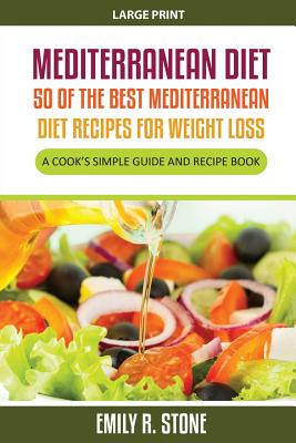 Mediterranean Diet: 50 of the Best Mediterranean Diet Recipes for Weight Loss (Large Print): A Cook's Simple Guide and Recipe Book Cover Image