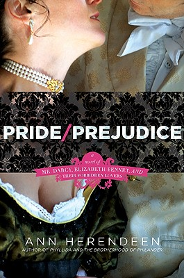 Pride/Prejudice: A Novel of Mr. Darcy, Elizabeth Bennet, and Their Forbidden Lovers Cover Image