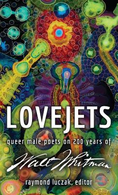 Lovejets: Queer Male Poets on 200 Years of Walt Whitman Cover Image