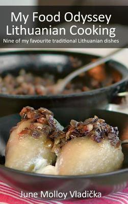 My Food Odyssey - Lithuanian Cooking: Nine of my favourite traditional Lithuanian dishes Cover Image