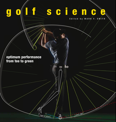 Golf Science: Optimum Performance from Tee to Green Cover Image