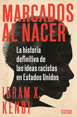 Marcados al nacer: La historia definitiva de las ideas racistas en Estados Unido s / Stamped from the Beginning: The Definitive History of Racist Ideas in Cover Image
