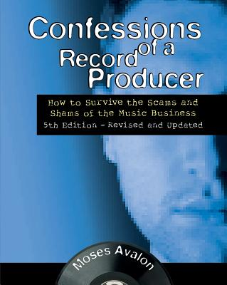 Confessions of a Record Producer: How to Survive the Scams and Shams of the Music Business Cover Image