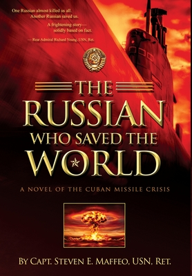 The Russian Who Saved the World: A Novel of the Cuban Missile Crisis Cover Image