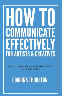 How to Communicate Effectively - For Artists and Creatives Cover Image