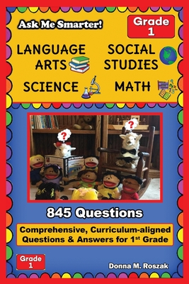 Ask Me Smarter! Language Arts, Social Studies, Science, and Math - Grade 1: Comprehensive, Curriculum-aligned Questions and Answers for 1st Grade Cover Image