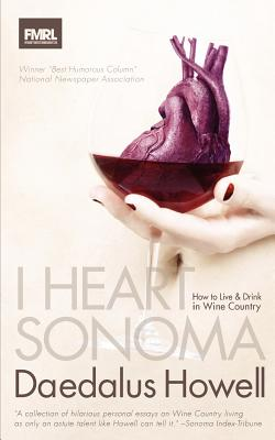 I Heart Sonoma: How to Live & Drink in Wine Country Cover Image