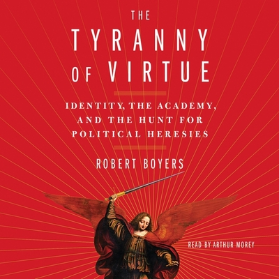 The Tyranny of Virtue: Identity, the Academy, and the Hunt for Political Heresies Cover Image