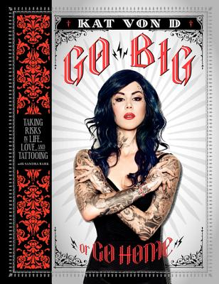 Go Big or Go Home: Taking Risks in Life, Love, and Tattooing Cover Image
