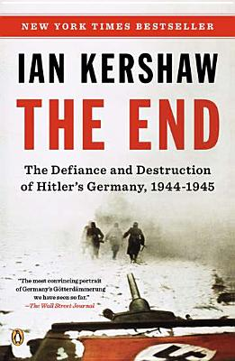 The End: The Defiance and Destruction of Hitler's Germany, 1944-1945 Cover Image