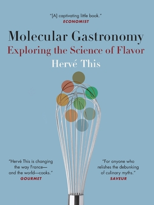 Molecular Gastronomy: Exploring the Science of Flavor (Arts and Traditions of the Table: Perspectives on Culinary H) Cover Image