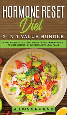 Hormone reset diet 2 in 1 value bundle: Hormone reset diet + Autophagy - #1 beginner's guide to lose weight + 21 days hormone-meal plans Cover Image