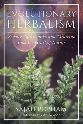 Evolutionary Herbalism: Science, Spirituality, and Medicine from the Heart of Nature Cover Image