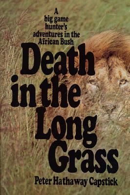 Death in the Long Grass: A Big Game Hunter's Adventures in the African Bush Cover Image