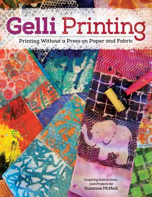 Gelli Printing: Printing Without a Press on Paper and Fabric Using Gelli(r) Plate Cover Image