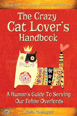 The Crazy Cat Lover's Handbook: A human's guide to serving our feline overlords Cover Image