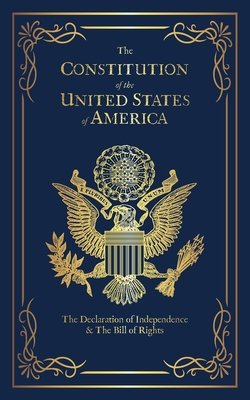 The Constitution of the United States of America: The Declaration of Independence, The Bill of Rights Cover Image